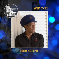 "Wednesday 31st July 2019  Eddy Grant Will Be a Guest  on ""The Tonight Show  Starring Jimmy Fallon"""
